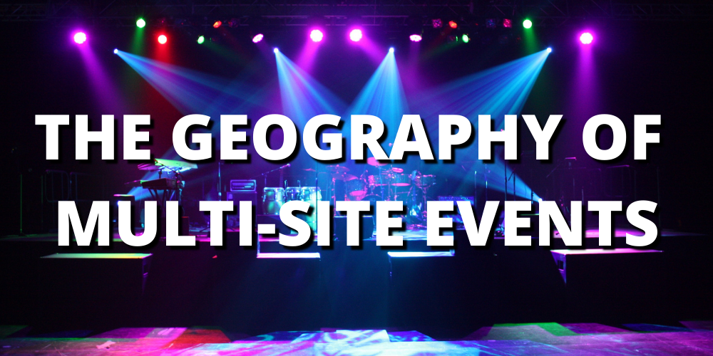 THE GEOGRAPHY OF MULTI-SITE EVENTS