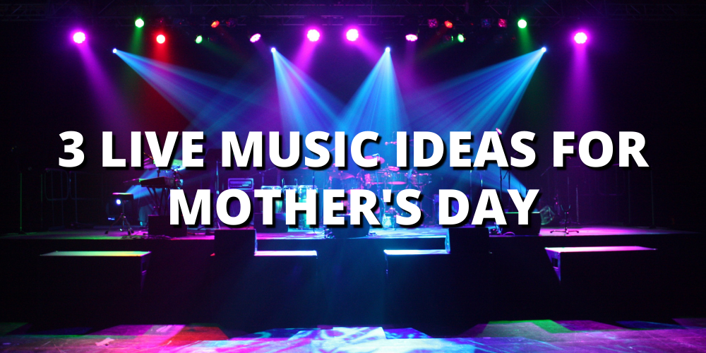 Live Music Ideas for Mother's Day