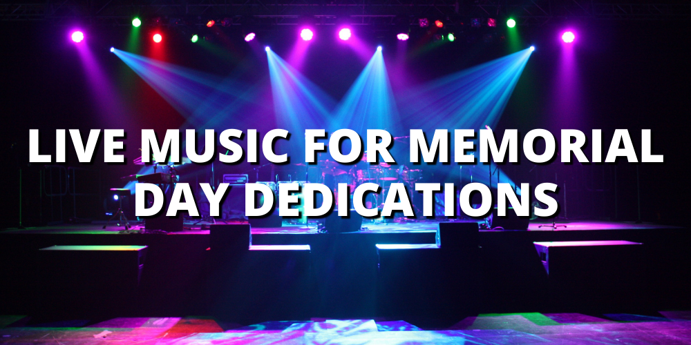 LIVE MUSIC FOR MEMORIAL DAY DEDICATIONS