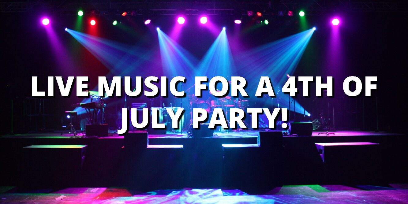 LIVE MUSIC FOR A 4TH OF JULY PARTY!