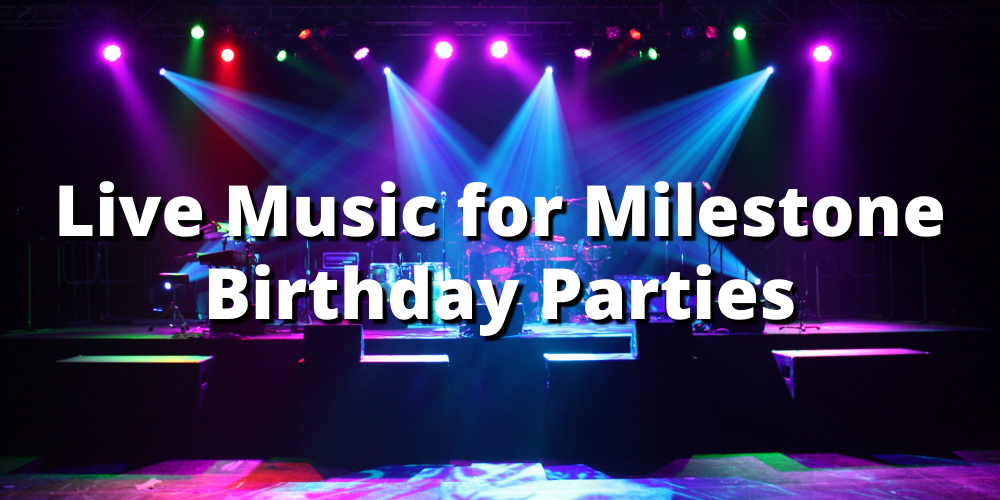Live Music For A Milestone Birthday Party