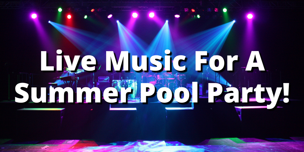 LIVE MUSIC FOR A SUMMER POOL PARTY!