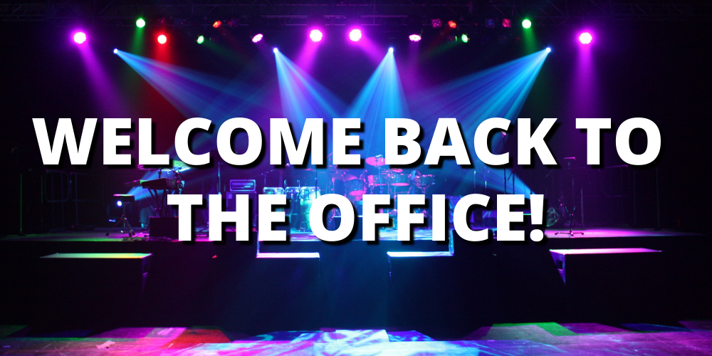 WELCOME BACK TO THE OFFICE!