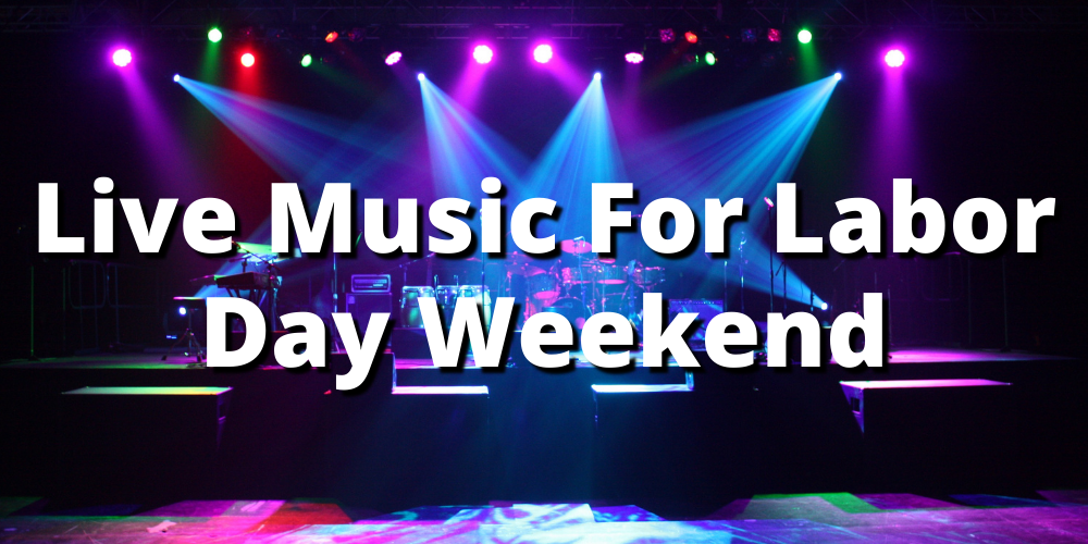 LIVE MUSIC FOR LABOR DAY WEEKEND